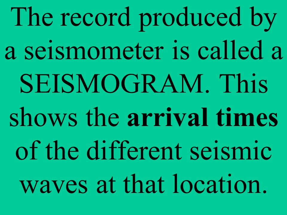 The record produced by a seismometer is called a SEISMOGRAM