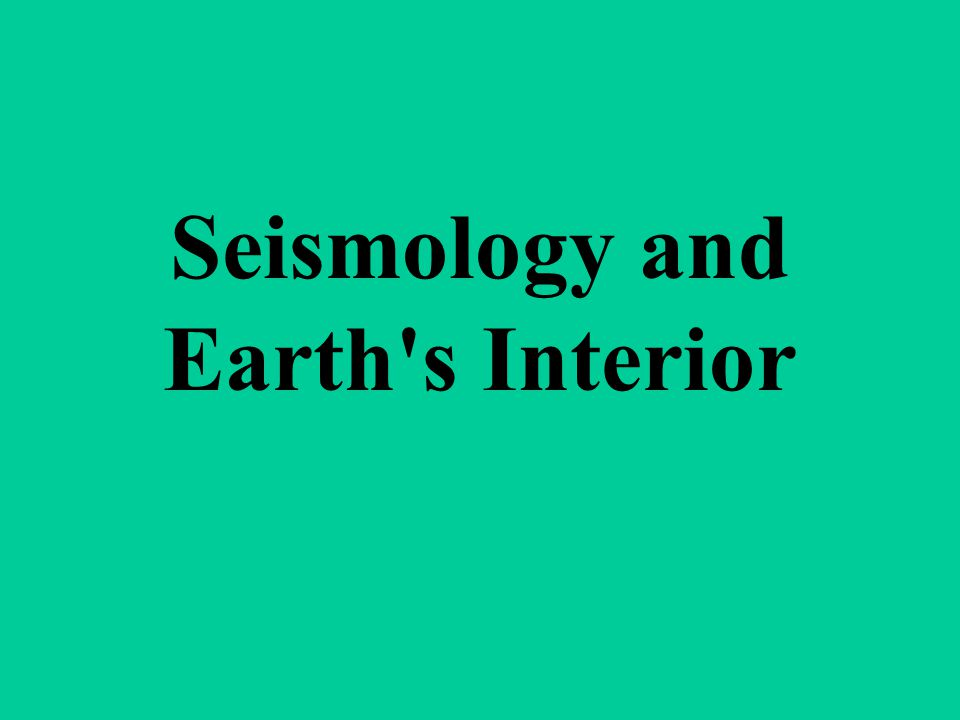 Seismology and Earth s Interior