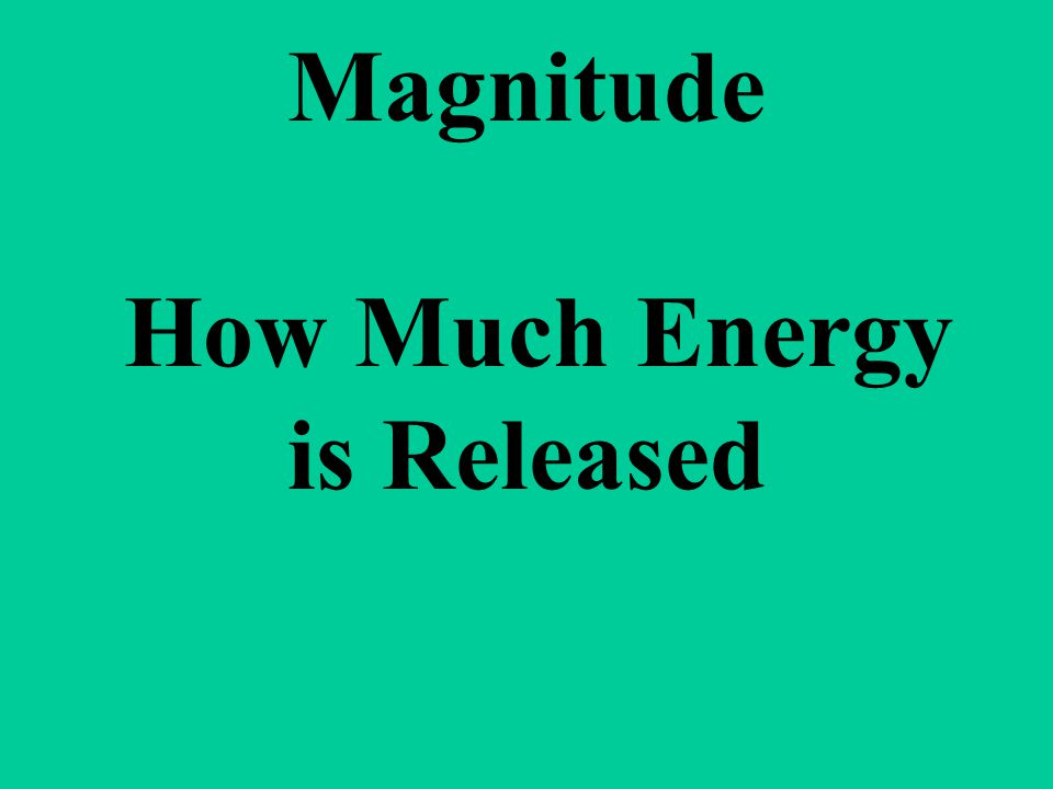 Magnitude How Much Energy is Released