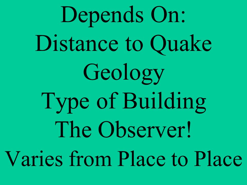 Depends On: Distance to Quake Geology Type of Building The Observer