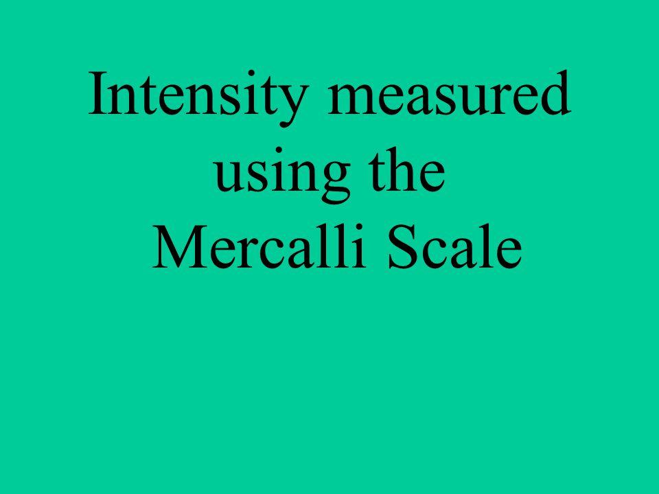 Intensity measured using the Mercalli Scale