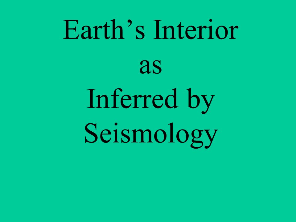 Earth's Interior as Inferred by Seismology