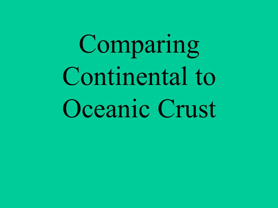Comparing Continental to Oceanic Crust