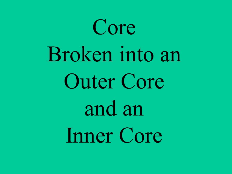 Core Broken into an Outer Core and an Inner Core