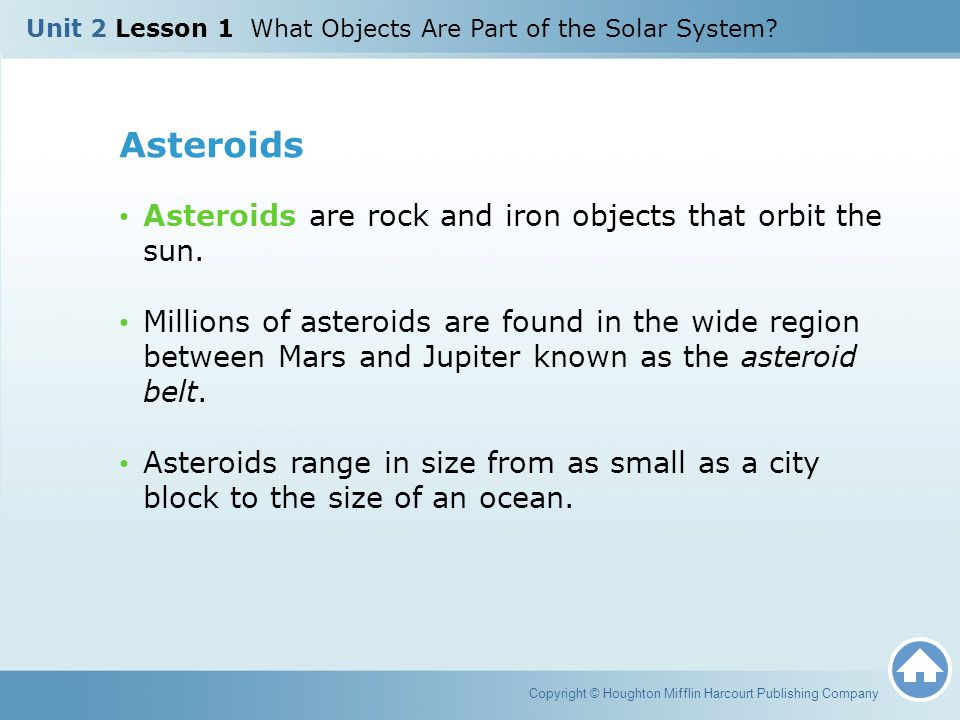 Asteroids Asteroids are rock and iron objects that orbit the sun.