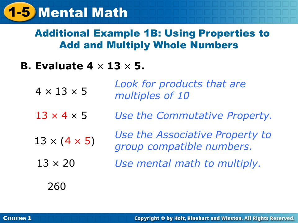 Course Mental Math. Additional Example 1B: Using Properties to Add and Multiply Whole Numbers.
