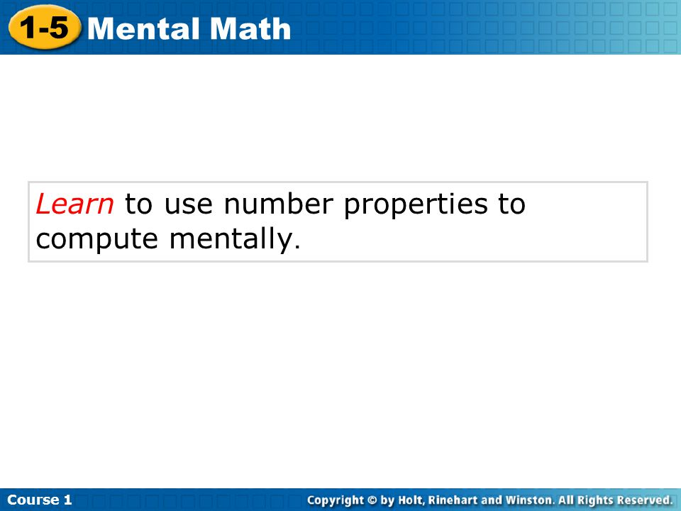 1-5 Mental Math Learn to use number properties to compute mentally.