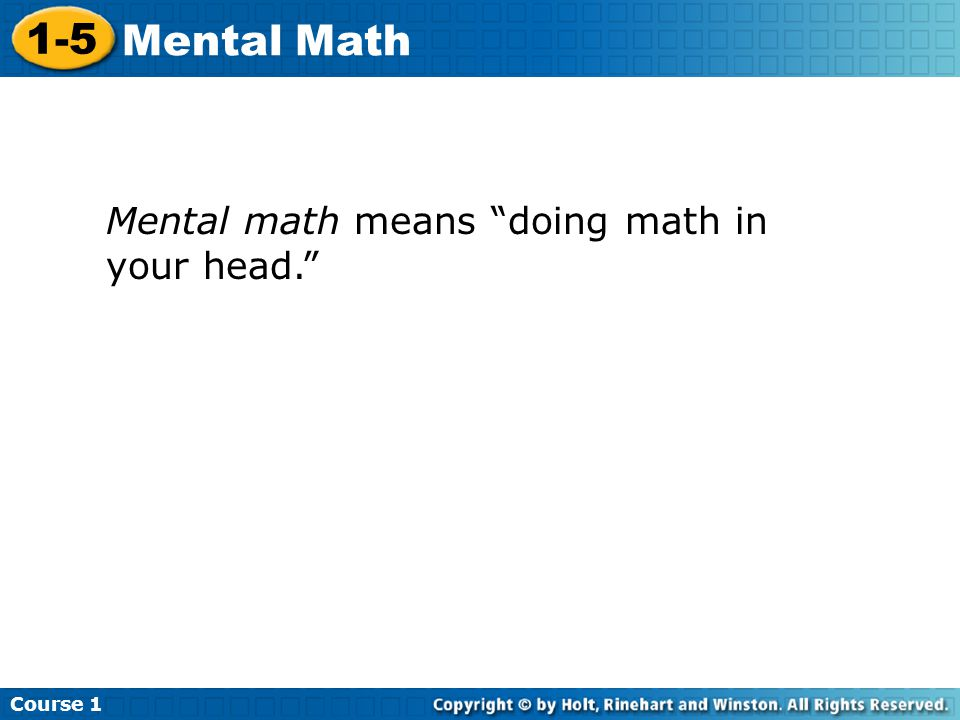 Course Mental Math Mental math means doing math in your head.
