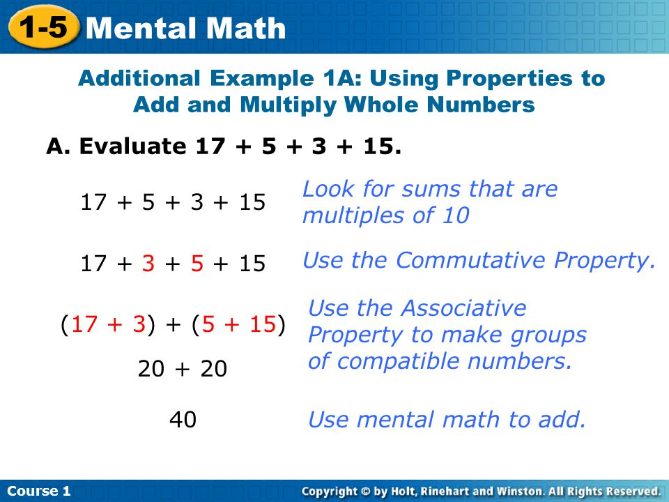 Course Mental Math. Additional Example 1A: Using Properties to Add and Multiply Whole Numbers.