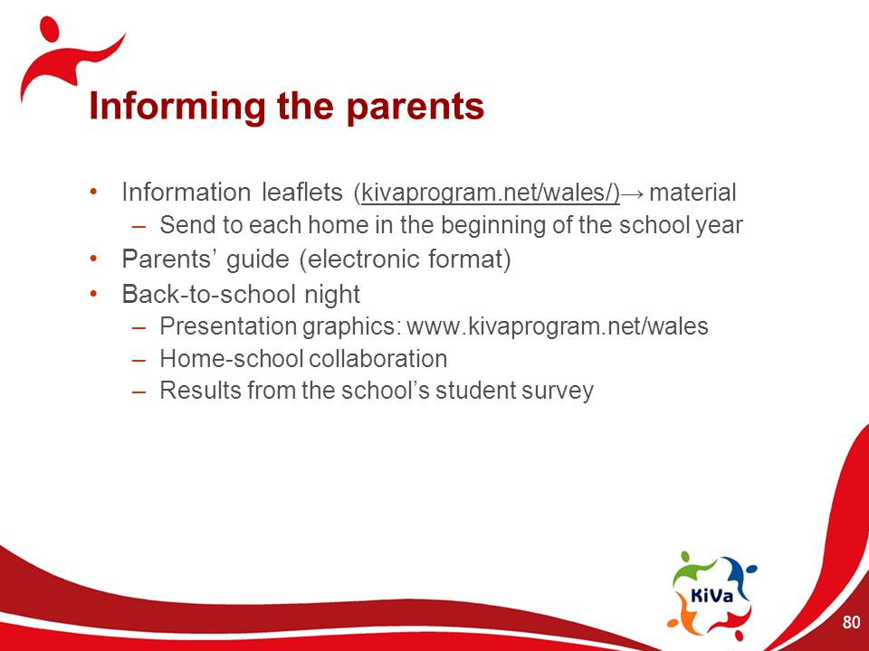 Informing the parents Information leaflets (kivaprogram.net/wales/)→ material. Send to each home in the beginning of the school year.