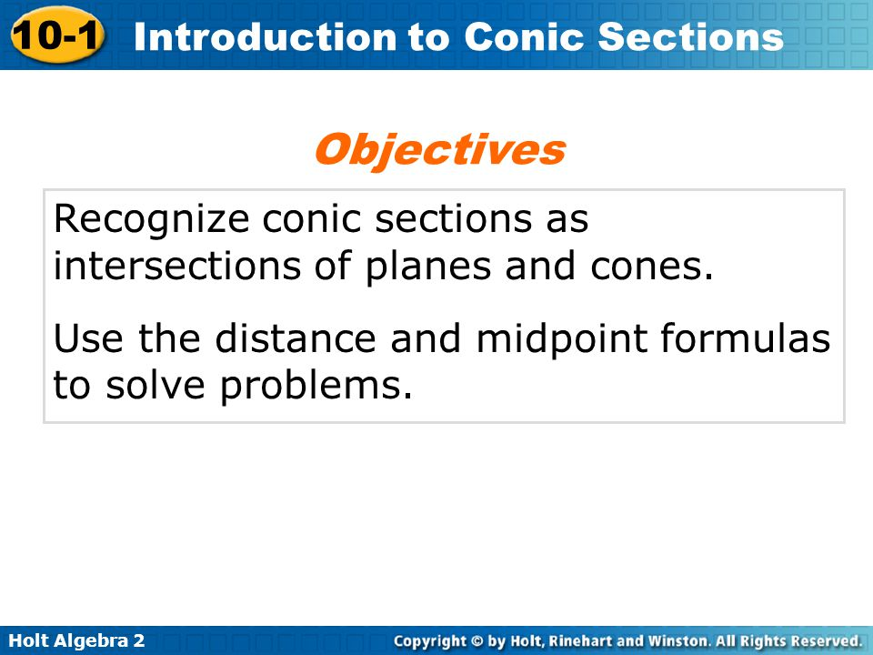 Objectives Recognize conic sections as intersections of planes and cones.