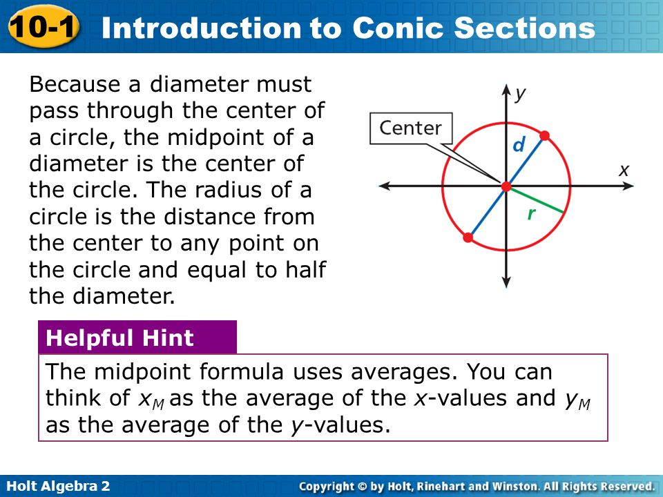 Because a diameter must pass through the center of a circle, the midpoint of a diameter is the center of the circle. The radius of a circle is the distance from the center to any point on the circle and equal to half the diameter.