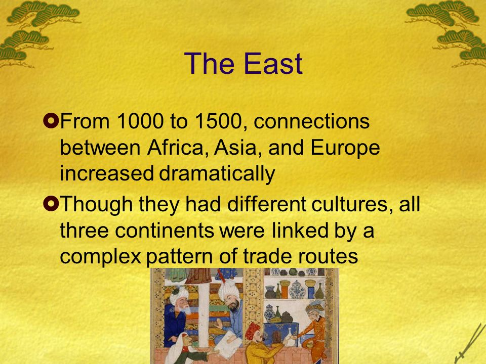 The East From 1000 to 1500, connections between Africa, Asia, and Europe increased dramatically.