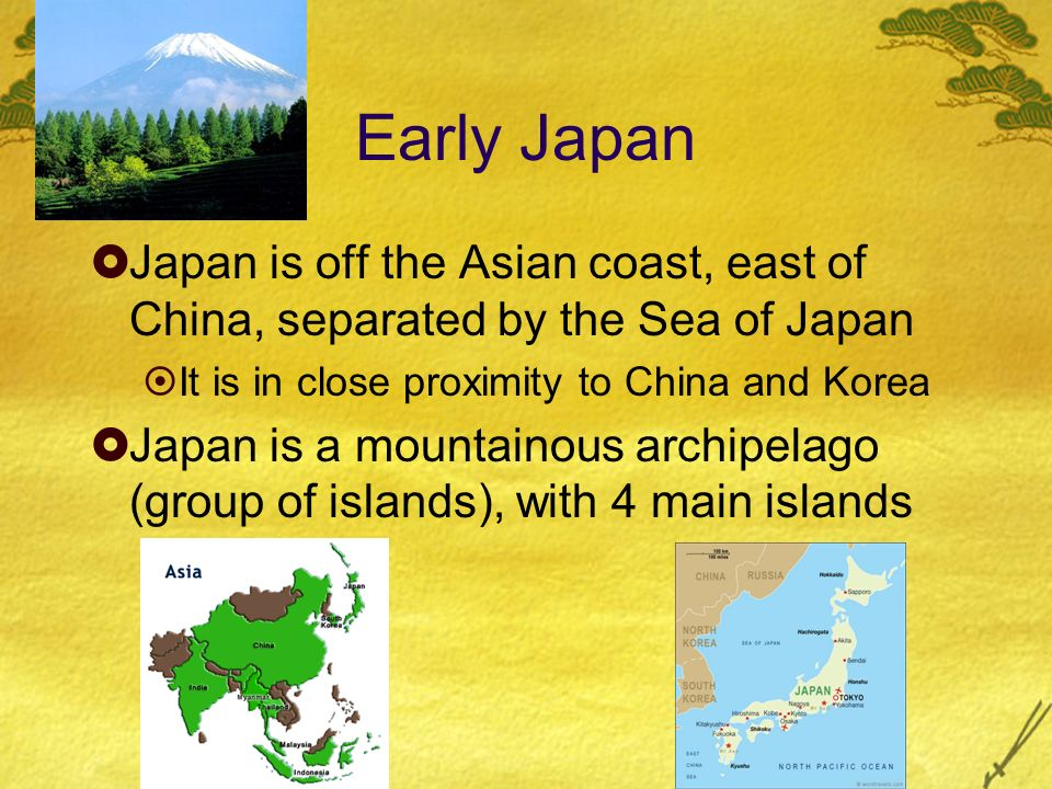 Early Japan Japan is off the Asian coast, east of China, separated by the Sea of Japan. It is in close proximity to China and Korea.