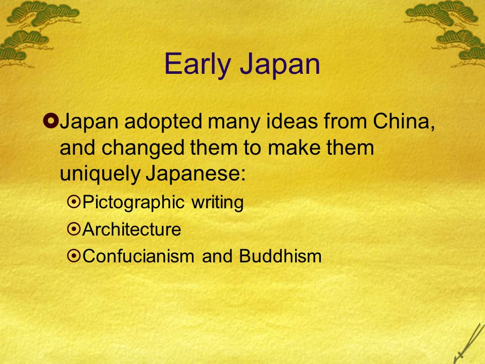 Early Japan Japan adopted many ideas from China, and changed them to make them uniquely Japanese: Pictographic writing.
