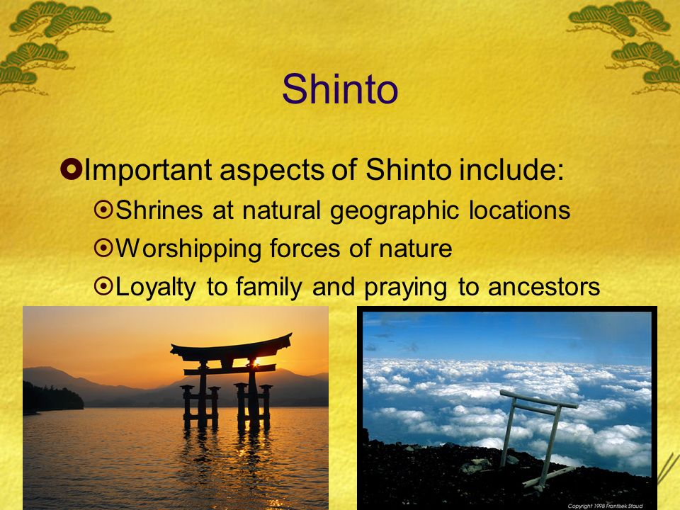 Shinto Important aspects of Shinto include: