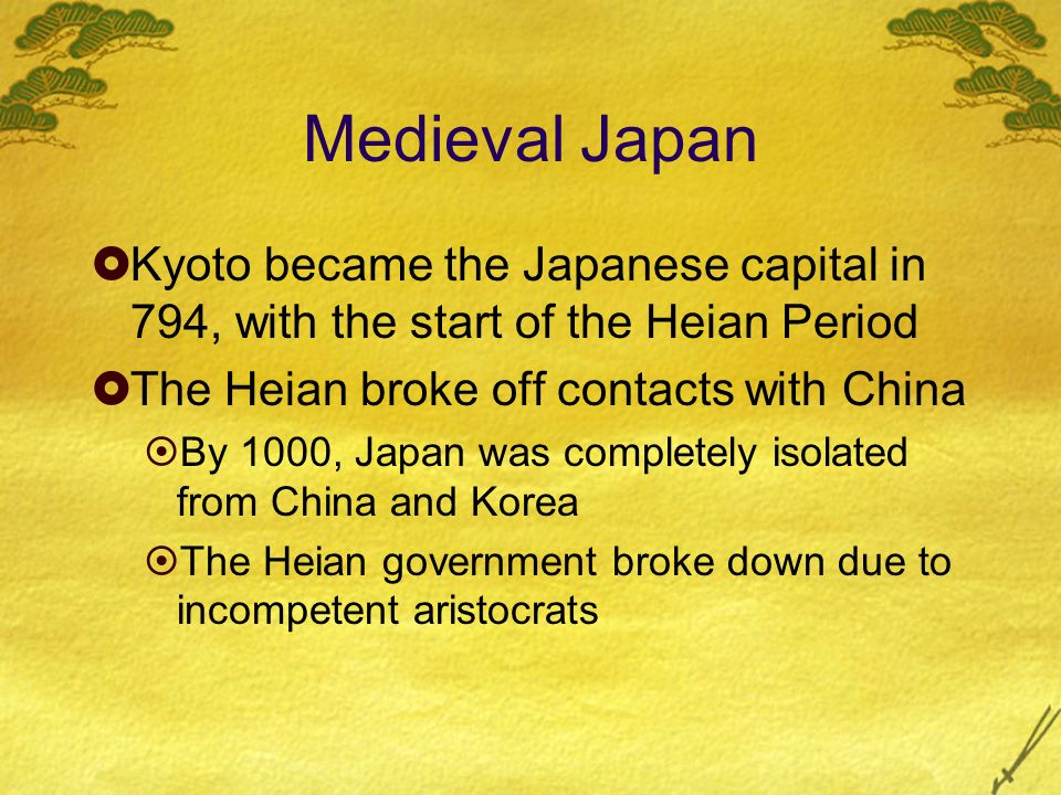 Medieval Japan Kyoto became the Japanese capital in 794, with the start of the Heian Period. The Heian broke off contacts with China.