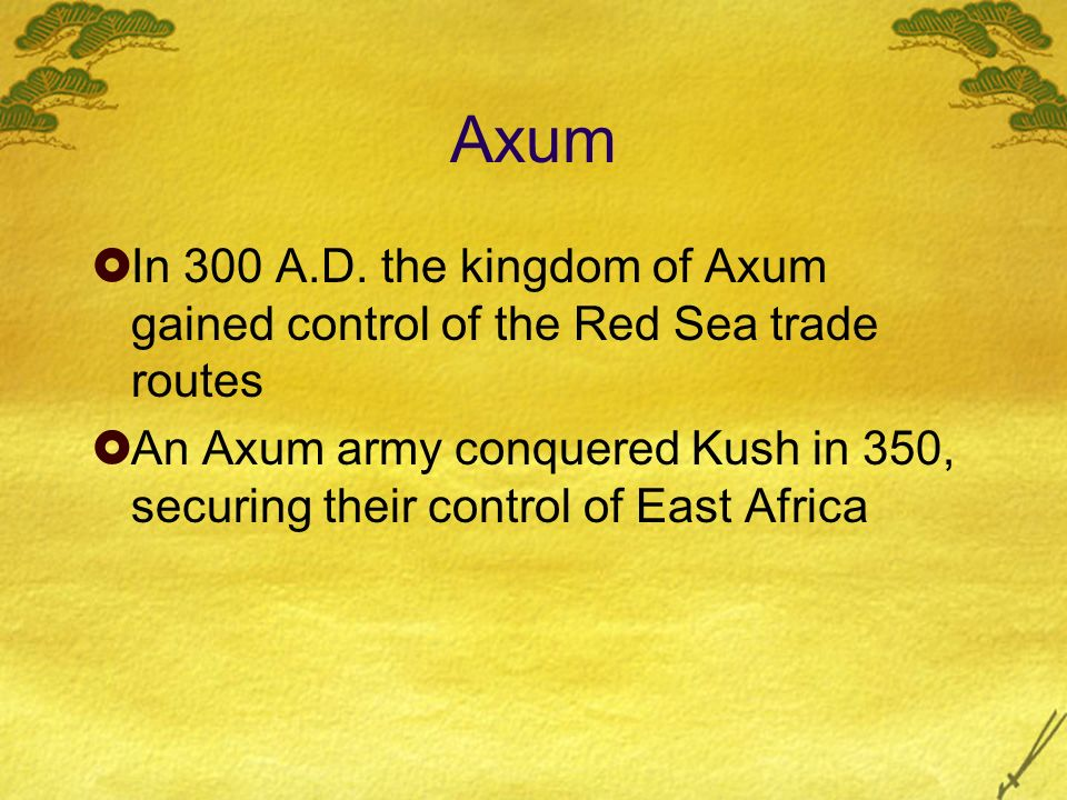 Axum In 300 A.D. the kingdom of Axum gained control of the Red Sea trade routes.