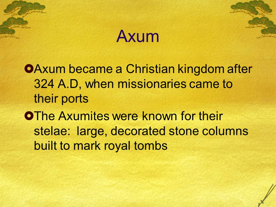 Axum Axum became a Christian kingdom after 324 A.D, when missionaries came to their ports.
