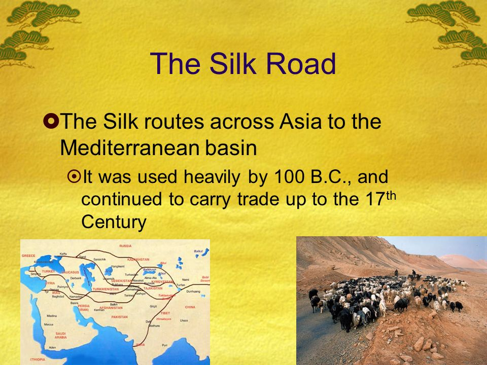 The Silk Road The Silk routes across Asia to the Mediterranean basin