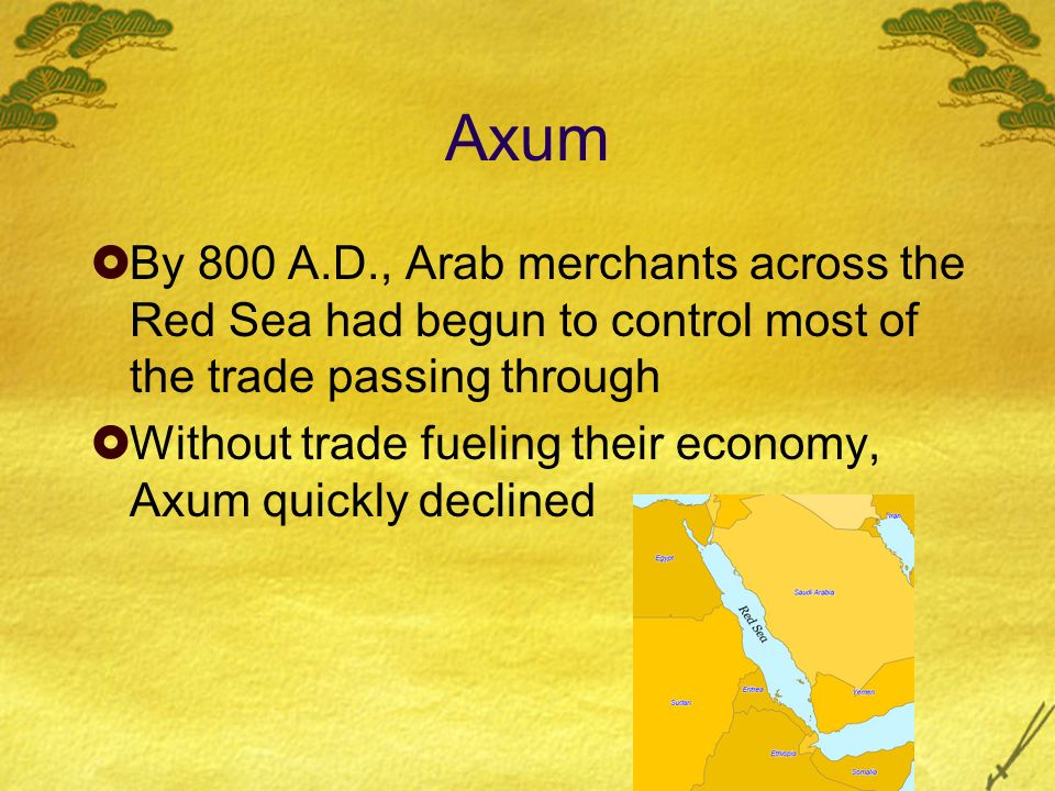 Axum By 800 A.D., Arab merchants across the Red Sea had begun to control most of the trade passing through.