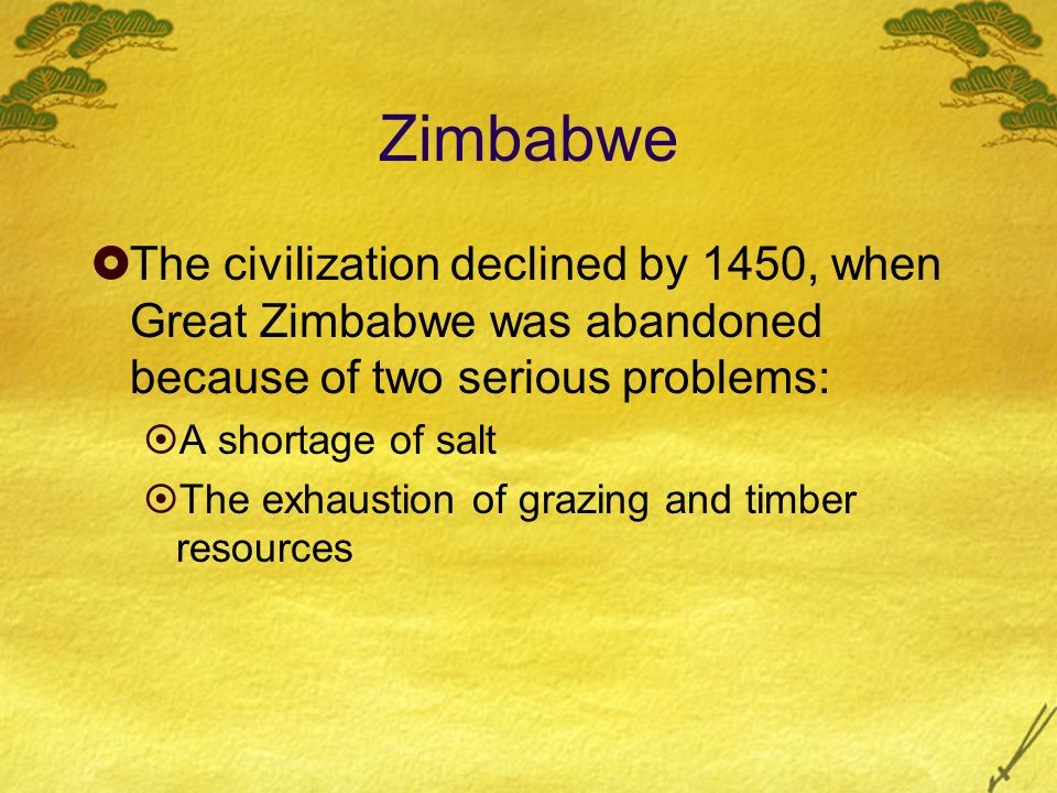 Zimbabwe The civilization declined by 1450, when Great Zimbabwe was abandoned because of two serious problems: