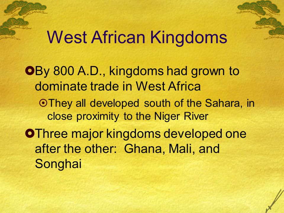 West African Kingdoms By 800 A.D., kingdoms had grown to dominate trade in West Africa.
