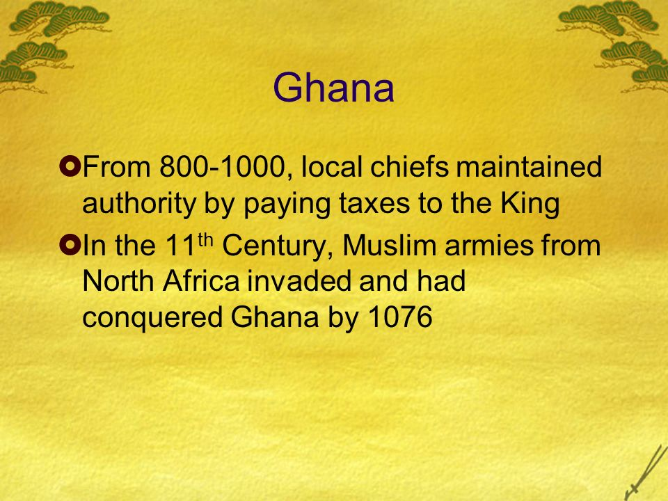 Ghana From , local chiefs maintained authority by paying taxes to the King.