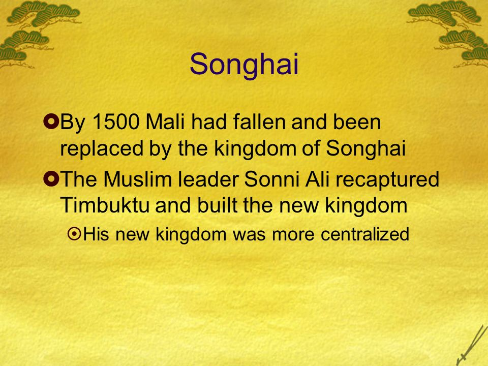 Songhai By 1500 Mali had fallen and been replaced by the kingdom of Songhai.