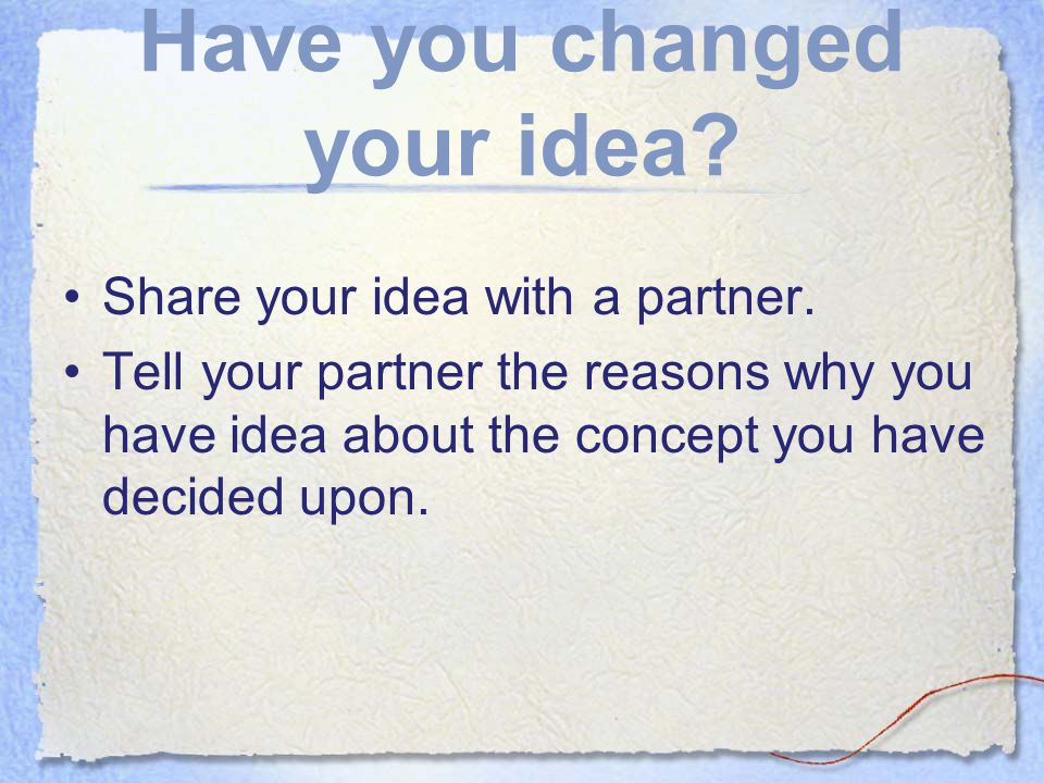 Have you changed your idea