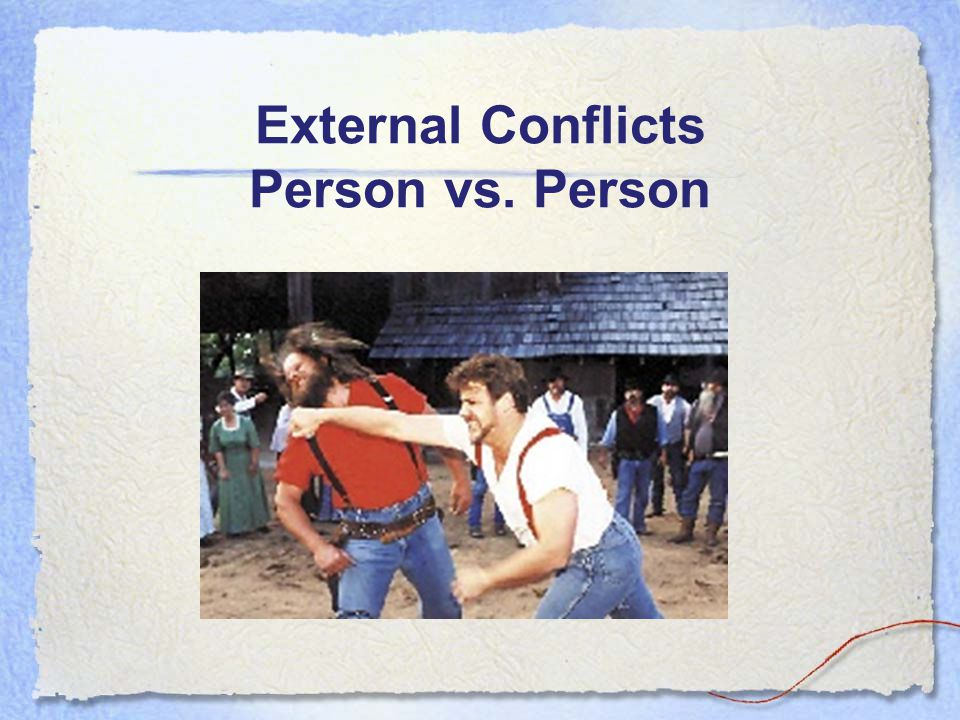 External Conflicts Person vs. Person