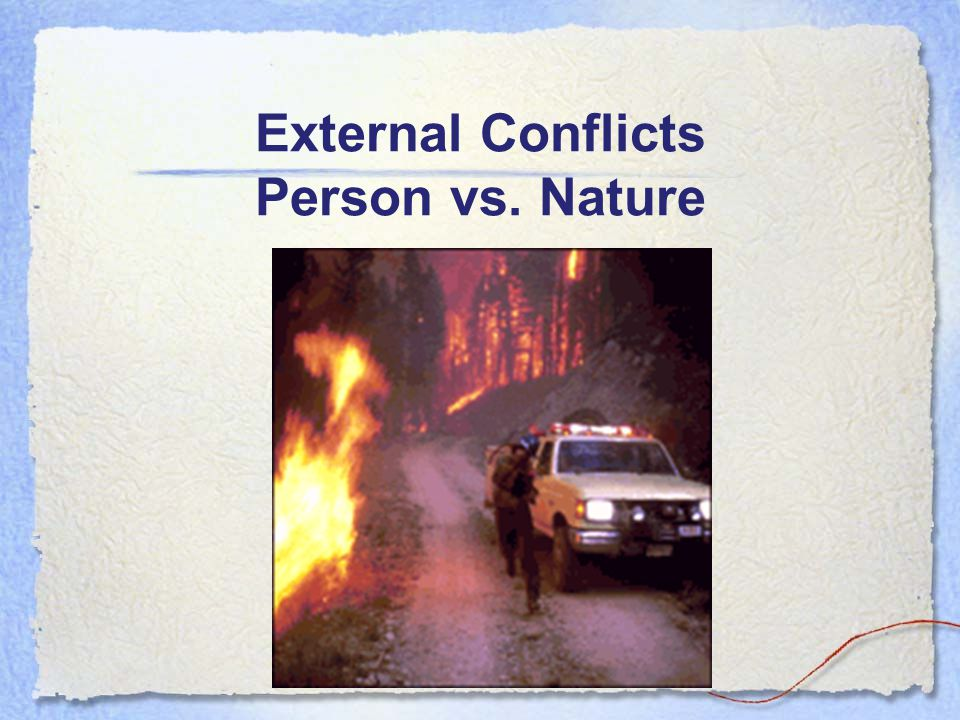 External Conflicts Person vs. Nature