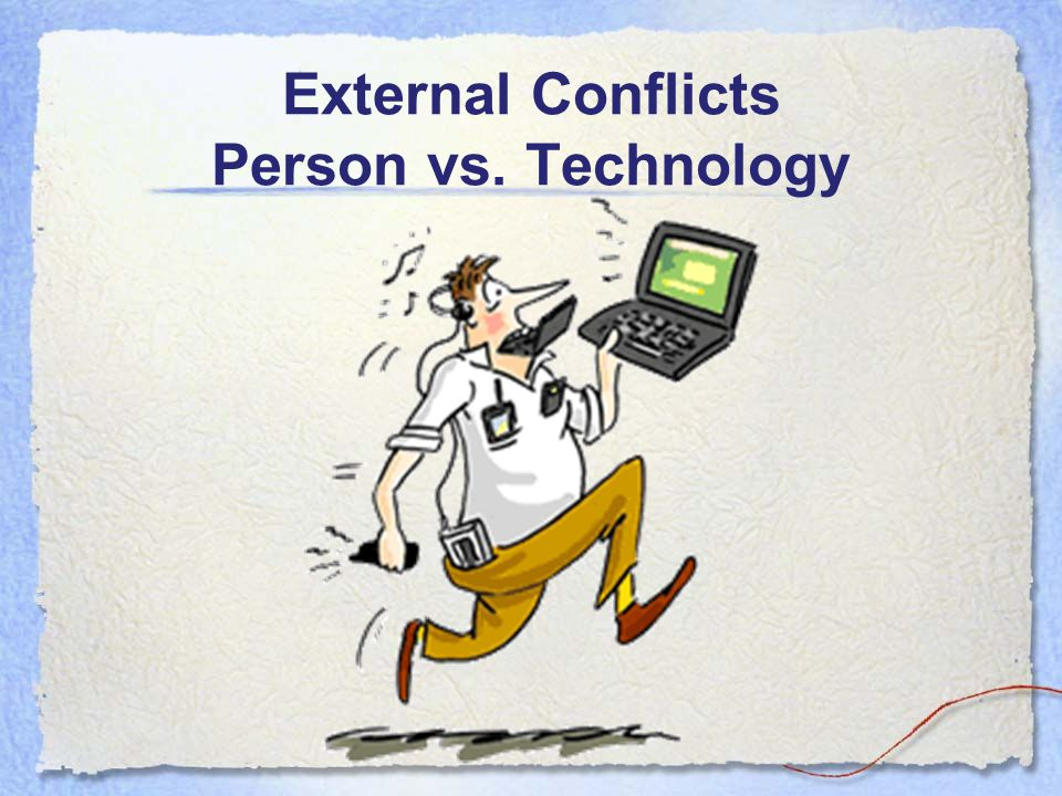 External Conflicts Person vs. Technology