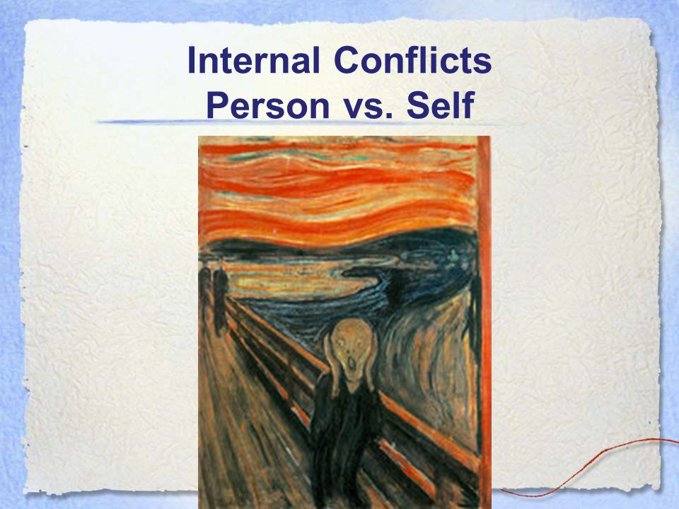 Internal Conflicts Person vs. Self