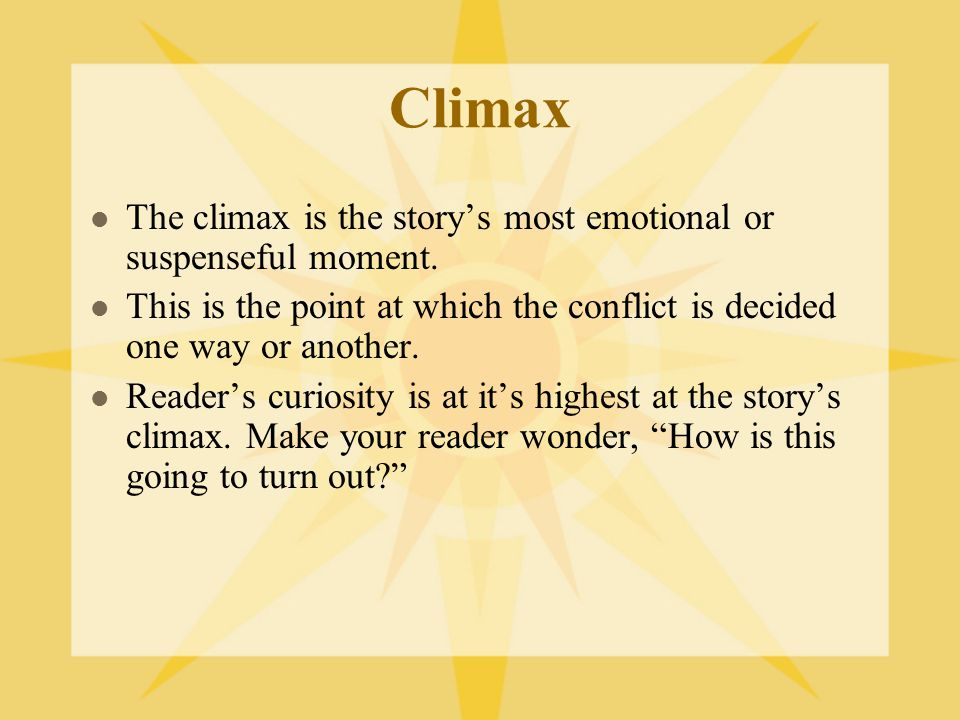 Climax The climax is the story's most emotional or suspenseful moment.