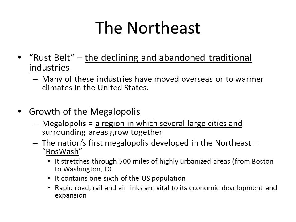 The Northeast Rust Belt – the declining and abandoned traditional industries.