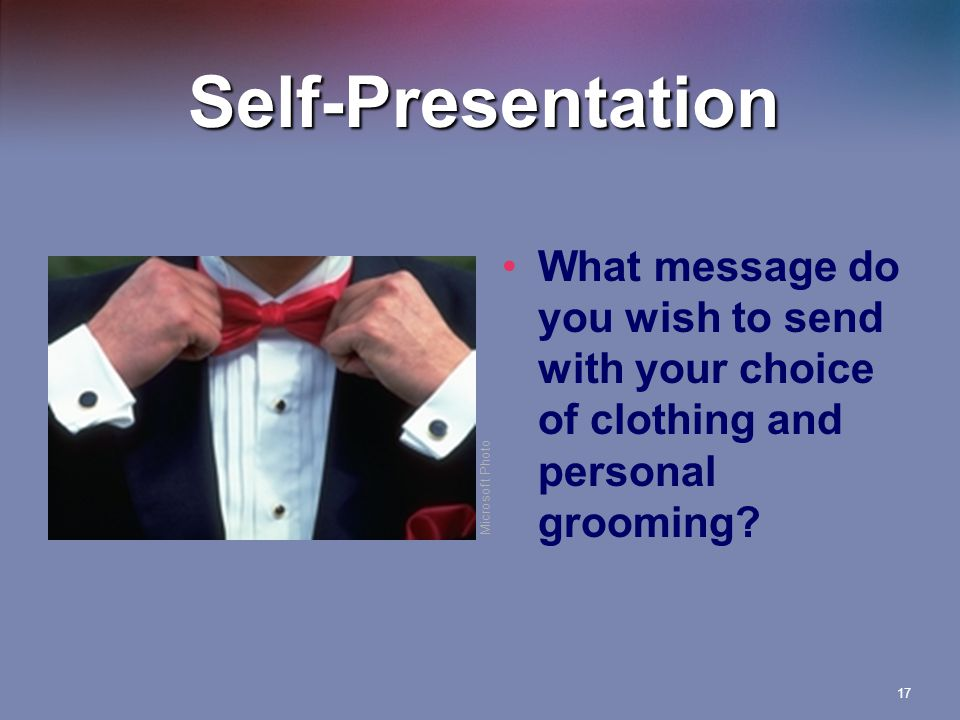Self-Presentation What message do you wish to send with your choice of clothing and personal grooming