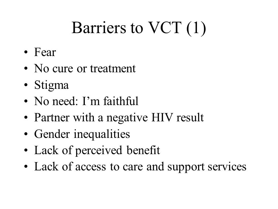 Barriers to VCT (1) Fear No cure or treatment Stigma