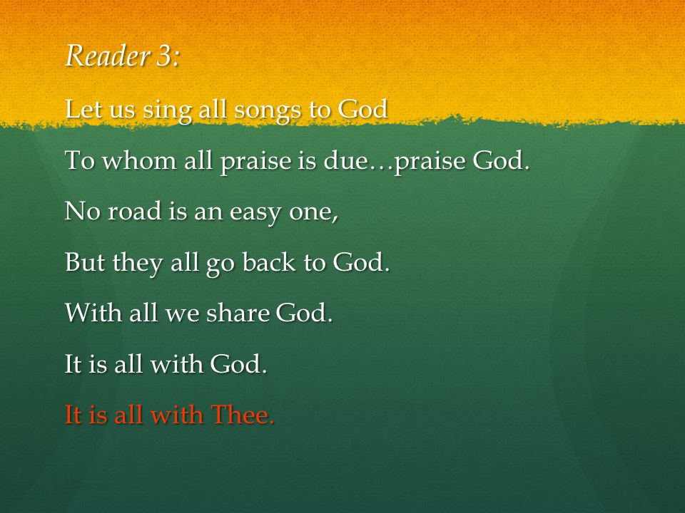 Reader 3: Let us sing all songs to God