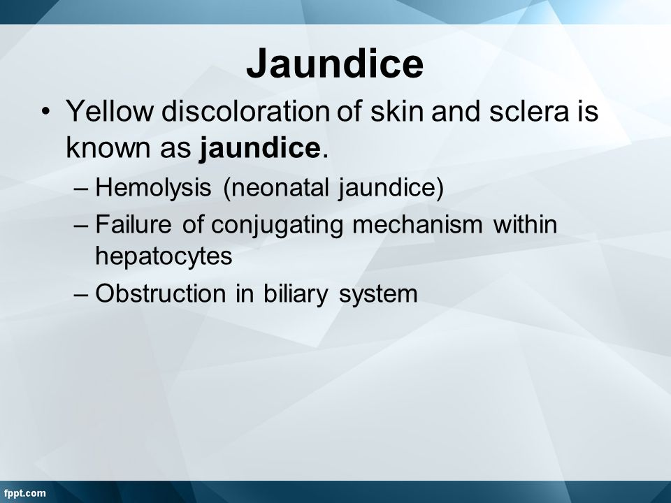 Jaundice Yellow discoloration of skin and sclera is known as jaundice.