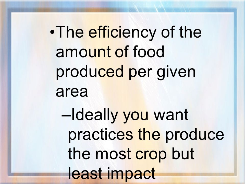 The efficiency of the amount of food produced per given area