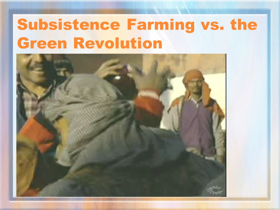 Subsistence Farming vs. the Green Revolution