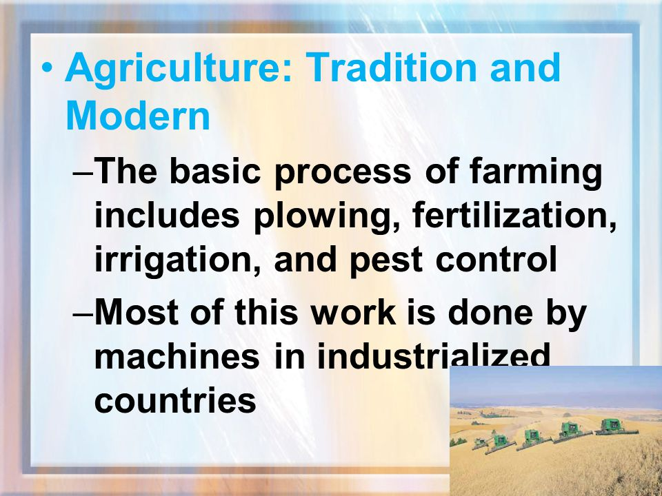 Agriculture: Tradition and Modern