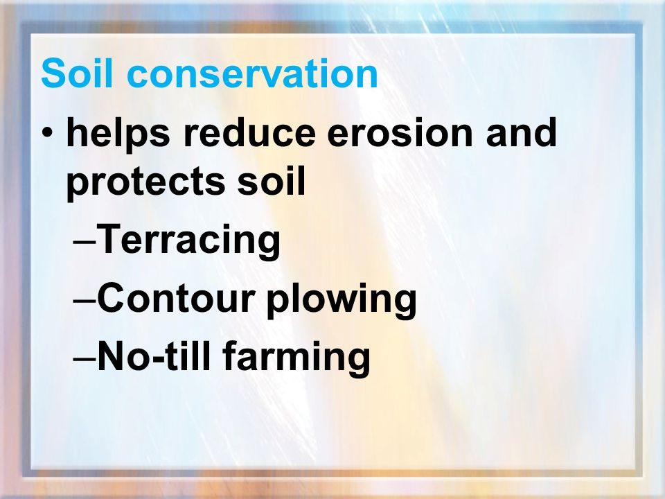 Soil conservation helps reduce erosion and protects soil Terracing Contour plowing No-till farming
