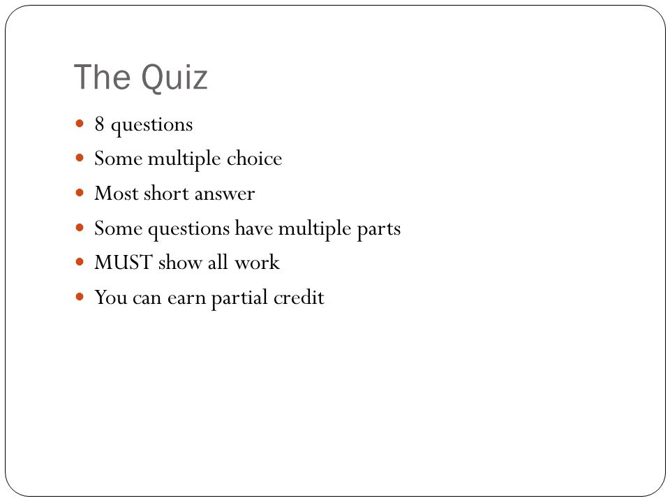 The Quiz 8 questions Some multiple choice Most short answer