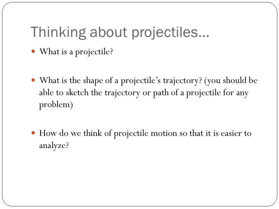 Thinking about projectiles…