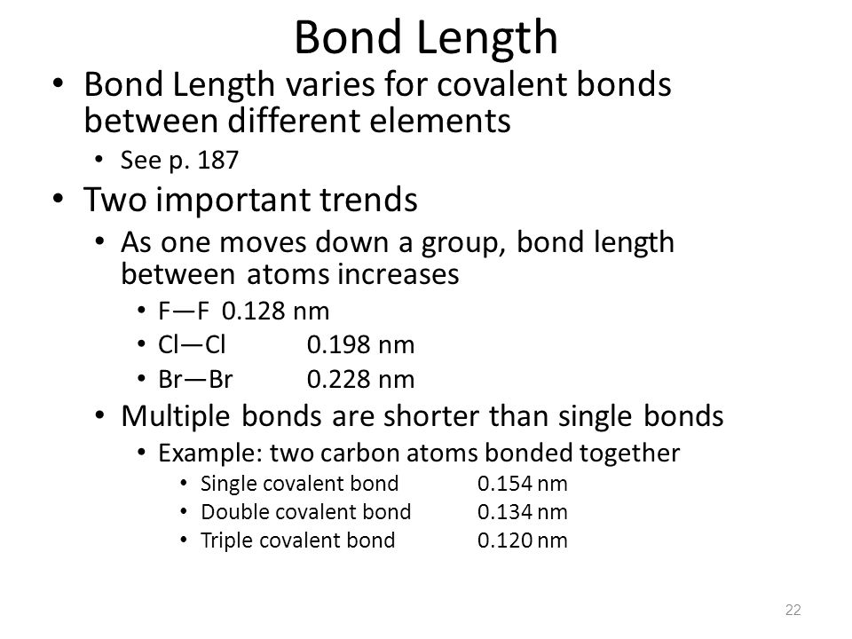 Bond Length Bond Length varies for covalent bonds between different elements. See p Two important trends.