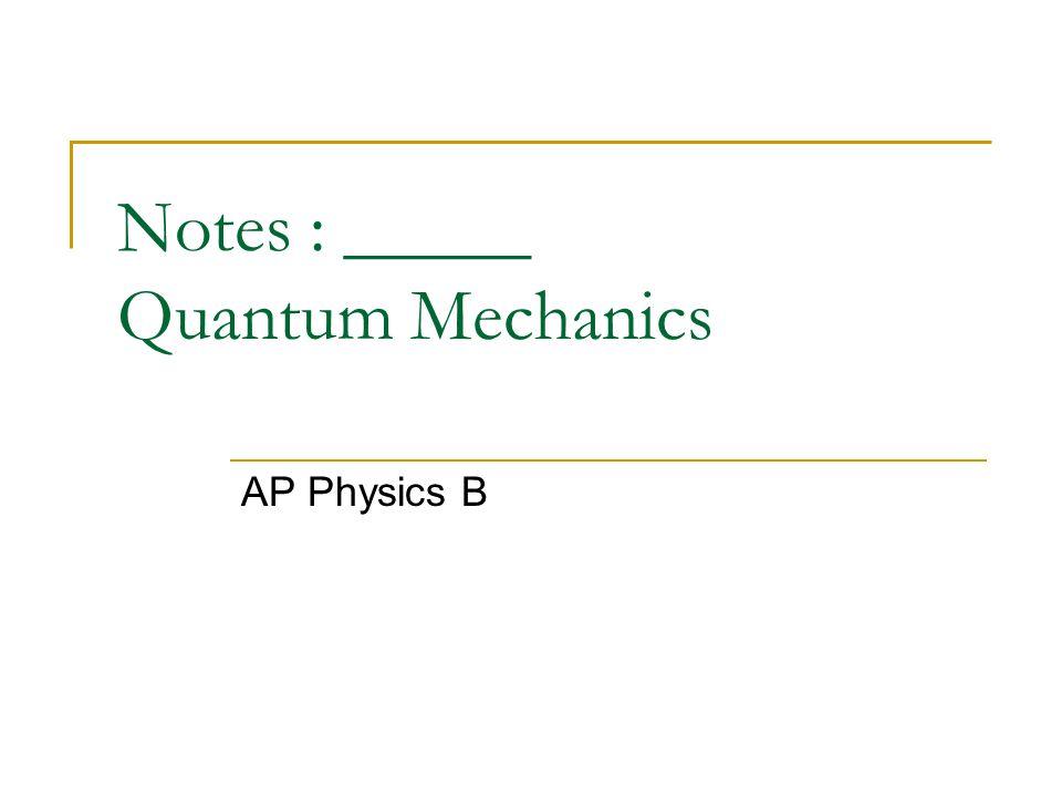 Notes : _____ Quantum Mechanics - ppt download