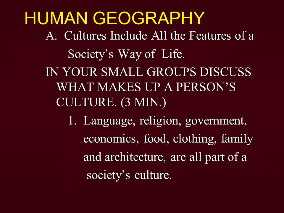 HUMAN GEOGRAPHY A. Cultures Include All the Features of a