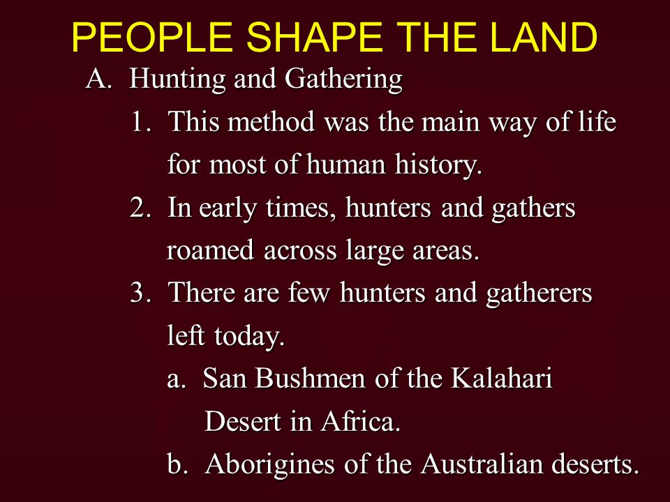 PEOPLE SHAPE THE LAND A. Hunting and Gathering
